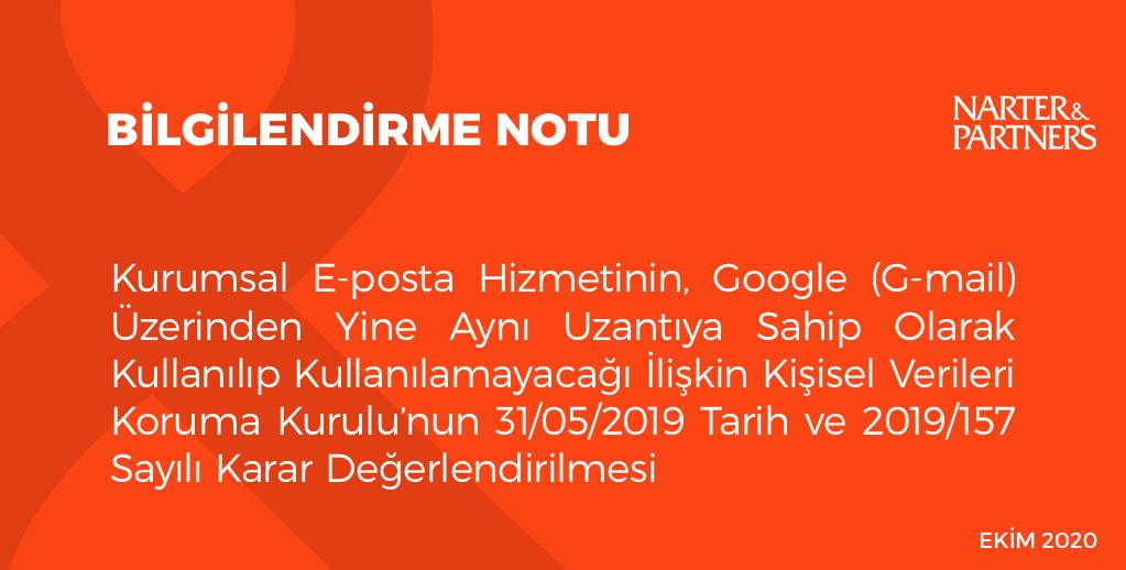 Kurumsal E-posta Hizmetinin, Google (G-mail) Üzerinden Yine Aynı Uzantıya Sahip Olarak Kullanılıp Kullanılamayacağı İlişkin Kişisel Verileri Koruma Kurulu'nun 31/05/2019 Tarih ve 2019/157 Sayılı Karar Değerlendirilmesi
