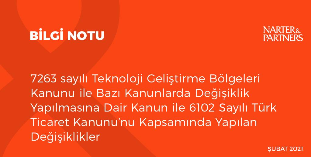 7263 sayılı Teknoloji Geliştirme Bölgeleri Kanunu ile Bazı Kanunlarda Değişiklik Yapılmasına Dair Kanun ile 6102 Sayılı Türk Ticaret Kanunu'nu Kapsamında Yapılan Değişiklikler