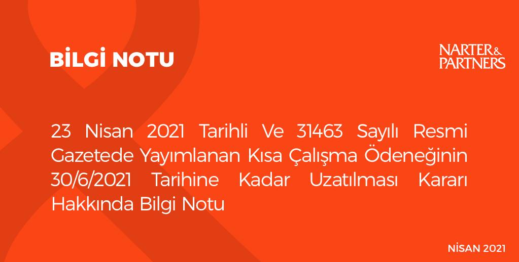 23 Nisan 2021 Tarihli Ve 31463 Sayılı Resmi Gazetede Yayımlanan Kısa Çalışma Ödeneğinin 30/6/2021 Tarihine Kadar Uzatılması Kararı Hakkında Bilgi Notu